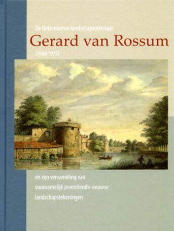 De Rotterdamse landschapstekenaar Gerard van Rossum (1699-1772) en zijn verzameling van voornamelijk zeventiende-eeuwse landschapstekeningen