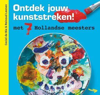 Ontdek jouw kunststreken met 7 Hollandse meesters