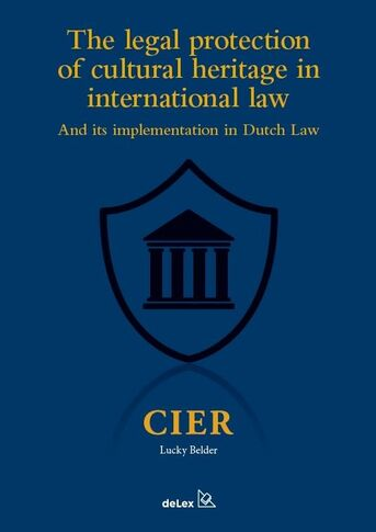 The legal protection of cultural heritage in international lawand its implementation in Dutch Law
