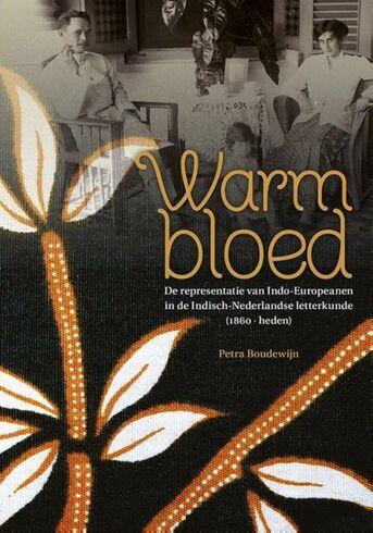 Warm bloed. De representatie van Indo-Europeanen in de Indisch-Nederlandse letterkunde (1860-heden)