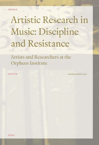 Orpheus Institute Series Artistic Research in Music: Discipline and Resistance
