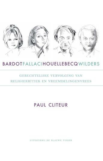 Bardot, Fallaci, Houellebecq en Wilders