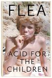 Acid For The Children - the autobiography of the Red Hot Chi