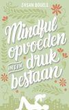 Mindful opvoeden in een druk bestaan