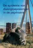 De epidemie van dwangtoepassingen in de psychiatrie