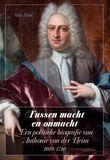 Tussen macht en onmacht. Een politieke biografie van Anthonie van der Heim (1693-1746)