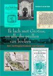 Ik lach met Grotius, en alle die prullen van boeken