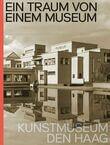 Ein Traum von Einem Museum. Kunstmuseum Den Haag