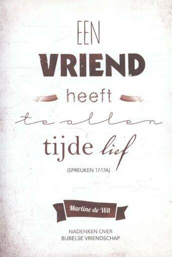 Een vriend heeft te allen tijde lief (Spreuken 17 :17A)