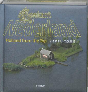 De bovenkant van Nederland ; Holland from the top