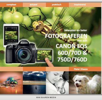 Fotograferen met de Canon EOS 60D, 70D, 750D en 760D – met e-update voor de Canon EOS 80D