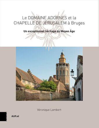 Le Domaine Adornes et la Chapelle de Jérusalem à Bruges