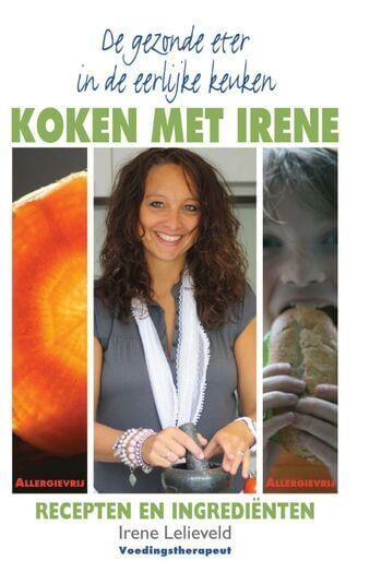De gezonde eter in de eerlijke keuken / Koken met Irene (e-book)