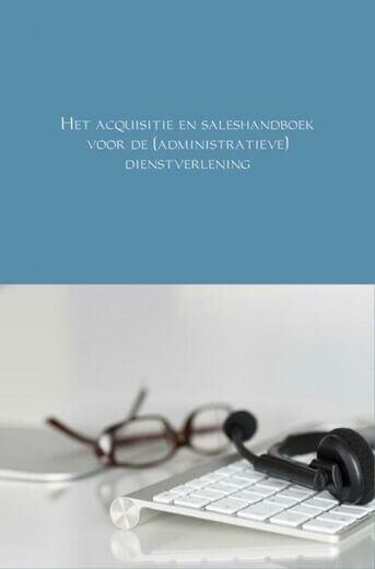 Het acquisitie en saleshandboek voor de (administratieve) dienstverlening (e-book)